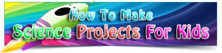 How To Make Science Projects For Kids